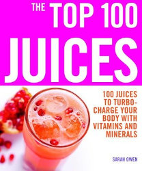 THE TOP 100 JUICES by Sarah Owen